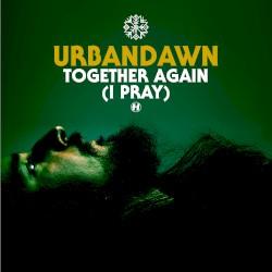 Urbandawn - Together Again (I Pray)
