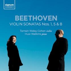 Violin Sonatas nos. 1, 5 & 8 by Beethoven ;   Tamsin Waley-Cohen ,   Huw Watkins