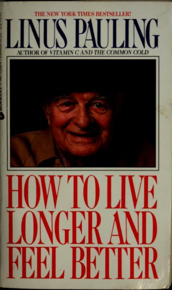Cover of: How to live longer and feel better | Linus Pauling