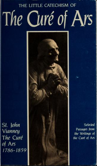 The Little Catechism of the Cure of Ars by John Vianney